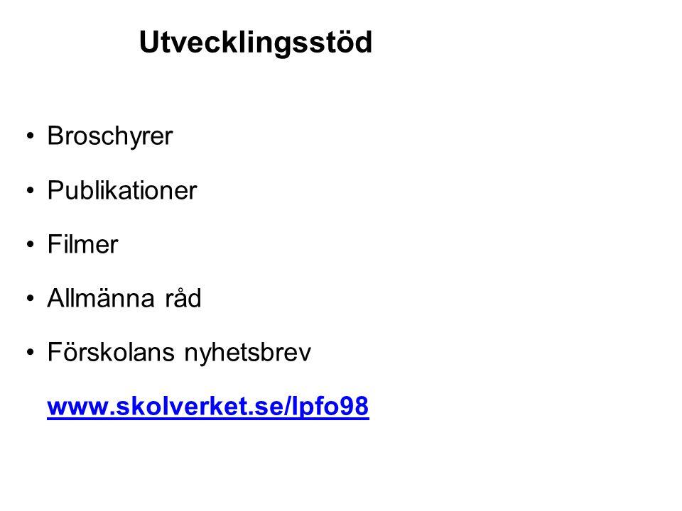 Utvecklingsstöd •Broschyrer •Publikationer •Filmer •Allmänna råd •Förskolans nyhetsbrev www.skolverket.se/lpfo98