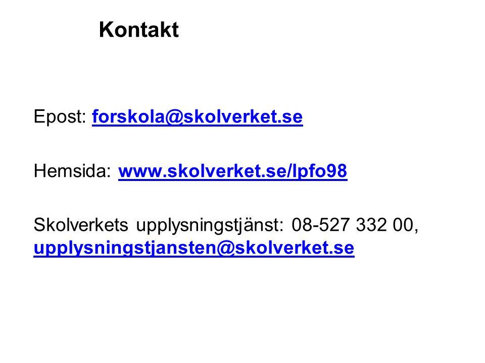 Kontakt Epost: forskola@skolverket.seforskola@skolverket.se Hemsida: www.skolverket.se/lpfo98www.skolverket.se/lpfo98 Skolverkets upplysningstjänst: 0