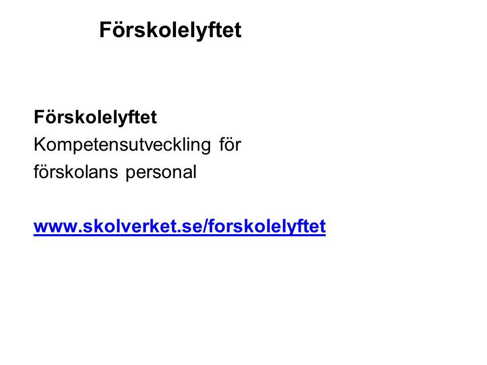 Förskolelyftet Kompetensutveckling för förskolans personal www.skolverket.se/forskolelyftet