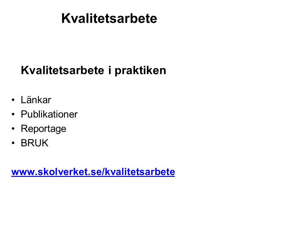 Kvalitetsarbete Kvalitetsarbete i praktiken •Länkar •Publikationer •Reportage •BRUK www.skolverket.se/kvalitetsarbete