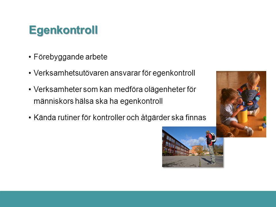 Egenkontroll •Förebyggande arbete •Verksamhetsutövaren ansvarar för egenkontroll •Verksamheter som kan medföra olägenheter för människors hälsa ska ha