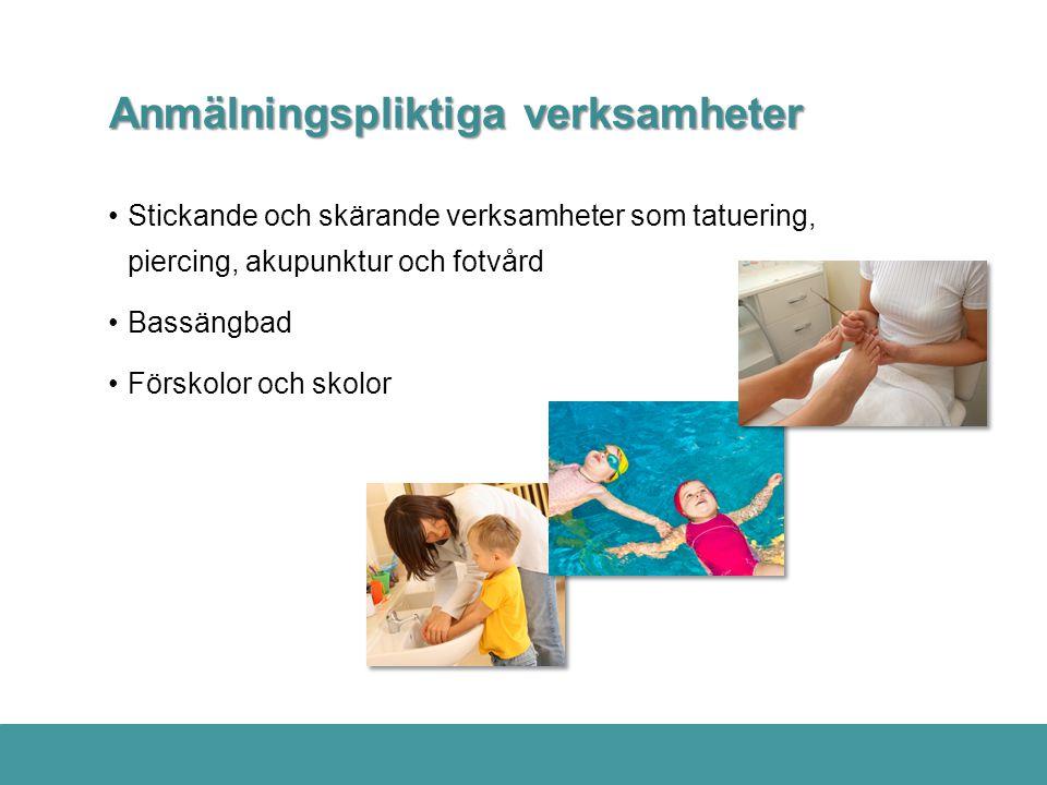 Anmälningspliktiga verksamheter •Stickande och skärande verksamheter som tatuering, piercing, akupunktur och fotvård •Bassängbad •Förskolor och skolor
