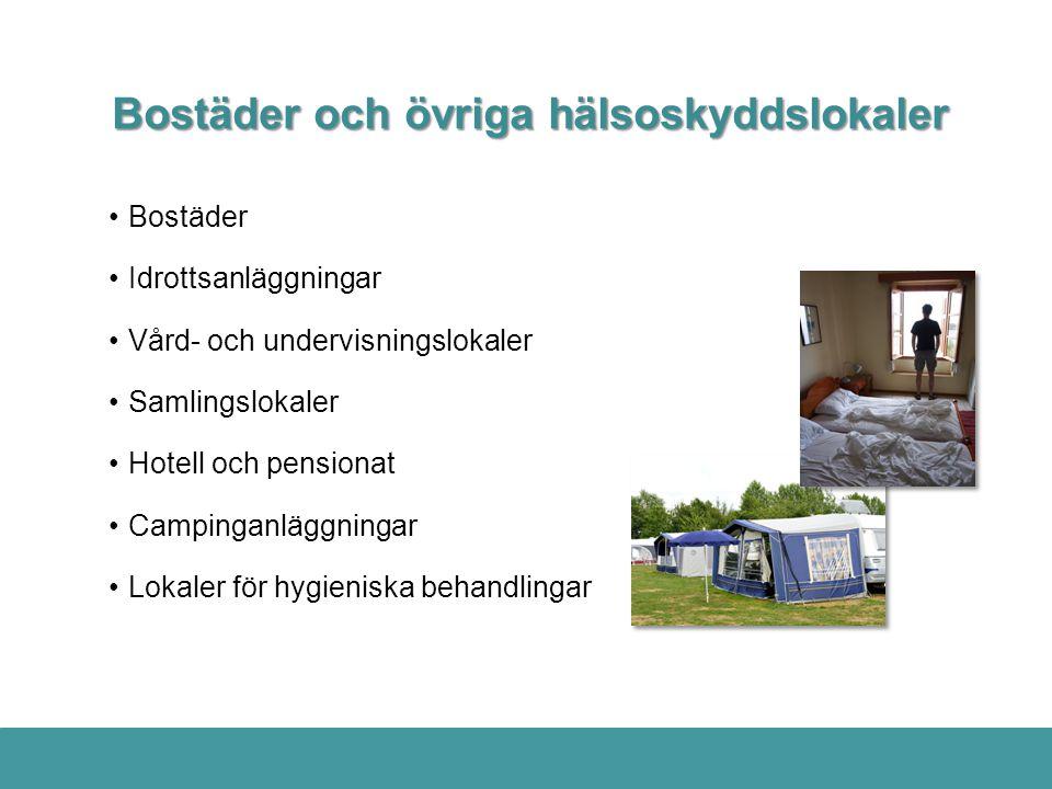 Bostäder och övriga hälsoskyddslokaler •Bostäder •Idrottsanläggningar •Vård- och undervisningslokaler •Samlingslokaler •Hotell och pensionat •Campinga