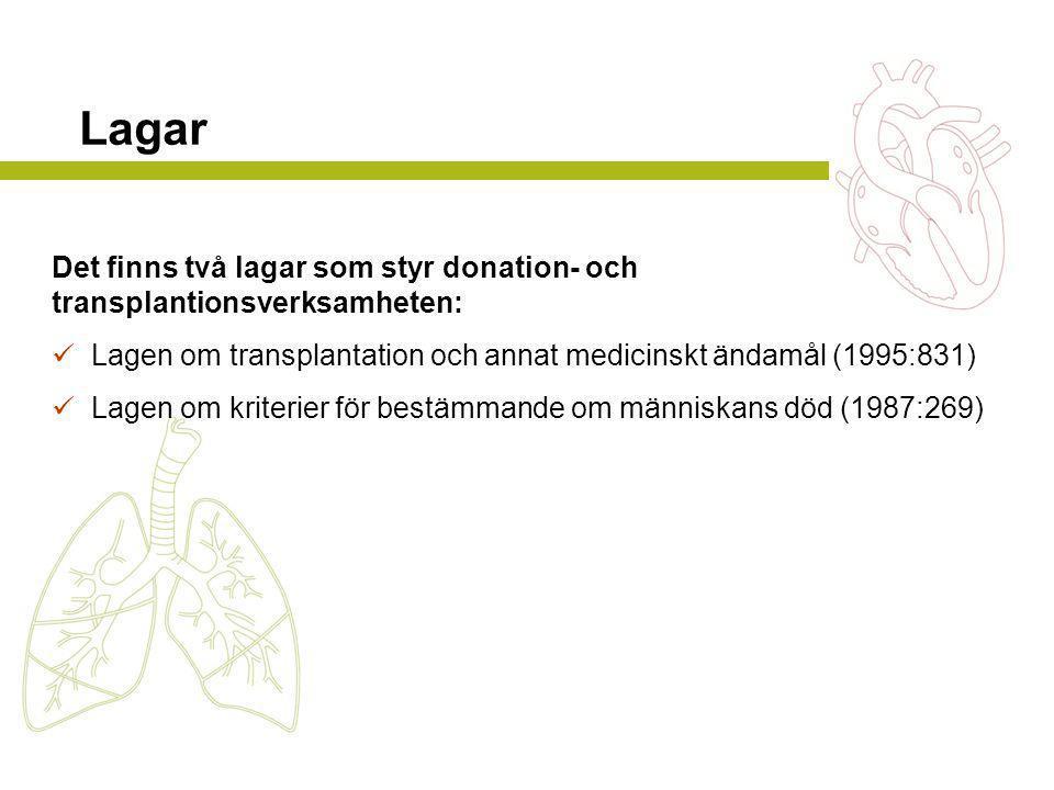 Lagar Det finns två lagar som styr donation- och transplantionsverksamheten:  Lagen om transplantation och annat medicinskt ändamål (1995:831)  Lagen om kriterier för bestämmande om människans död (1987:269)