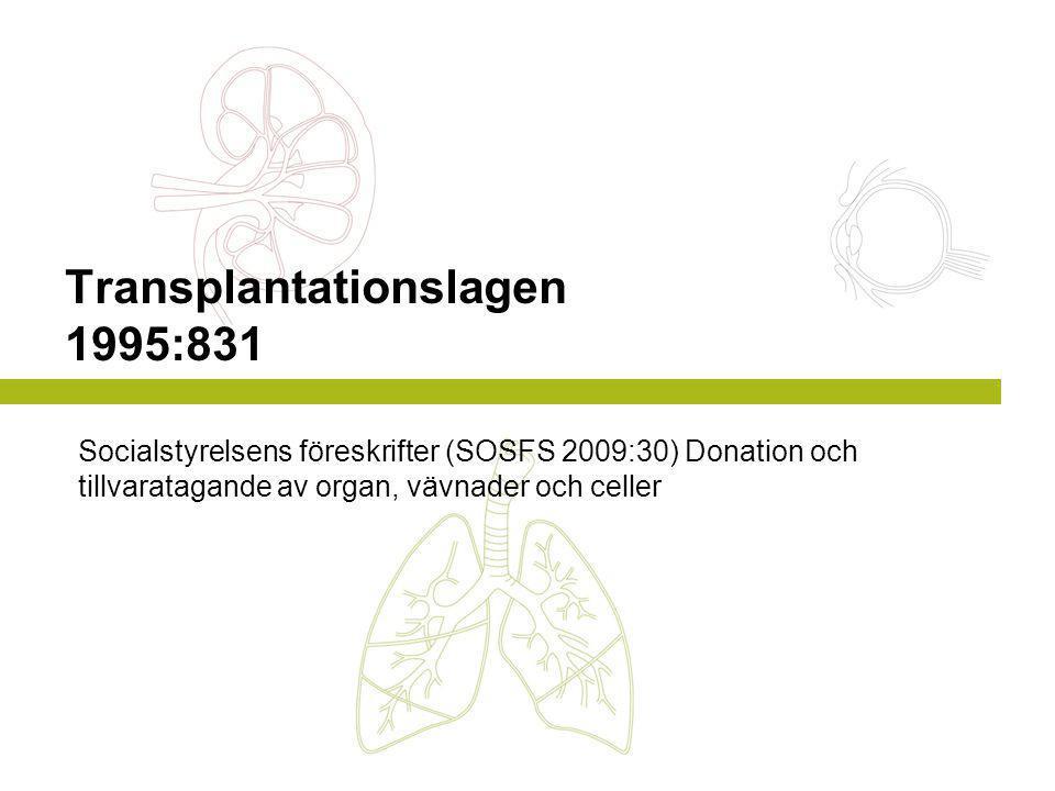 Transplantationslagen 1995:831 Socialstyrelsens föreskrifter (SOSFS 2009:30) Donation och tillvaratagande av organ, vävnader och celler