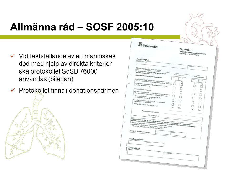 Allmänna råd – SOSF 2005:10  Vid fastställande av en människas död med hjälp av direkta kriterier ska protokollet SoSB 76000 användas (bilagan)  Pro
