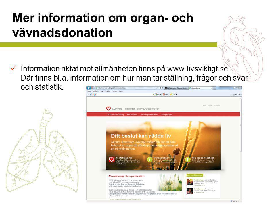 Mer information om organ- och vävnadsdonation  Information riktat mot allmänheten finns på www.livsviktigt.se Där finns bl.a.
