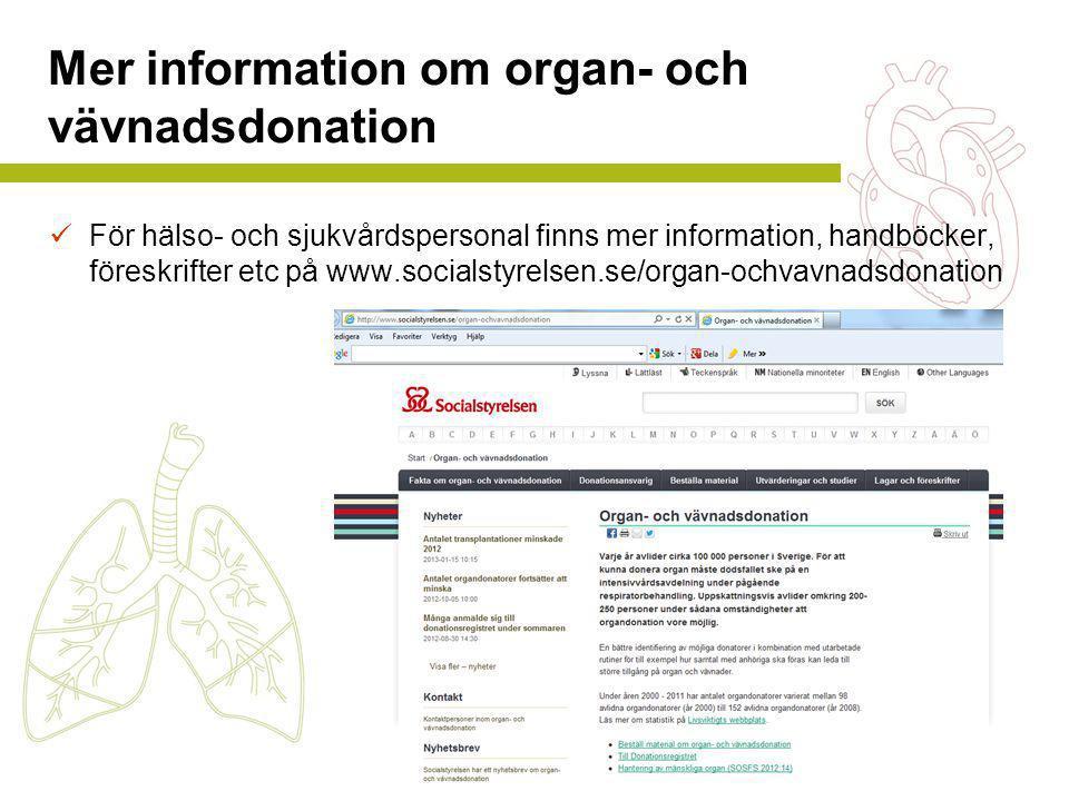 Mer information om organ- och vävnadsdonation  För hälso- och sjukvårdspersonal finns mer information, handböcker, föreskrifter etc på www.socialstyr