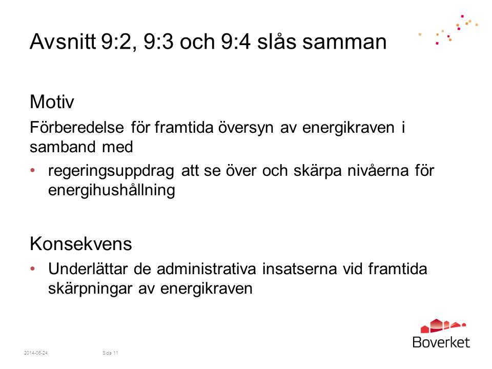2014-06-24Sida 11 Avsnitt 9:2, 9:3 och 9:4 slås samman Motiv Förberedelse för framtida översyn av energikraven i samband med •regeringsuppdrag att se
