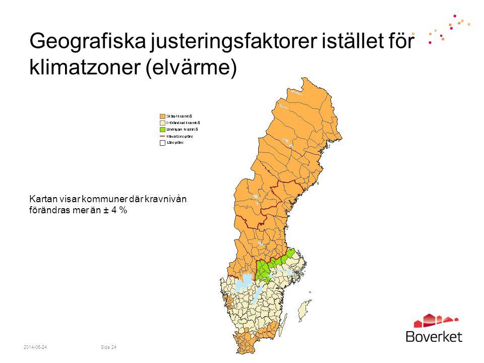 2014-06-24Sida 24 Geografiska justeringsfaktorer istället för klimatzoner (elvärme) Kartan visar kommuner där kravnivån förändras mer än ± 4 %