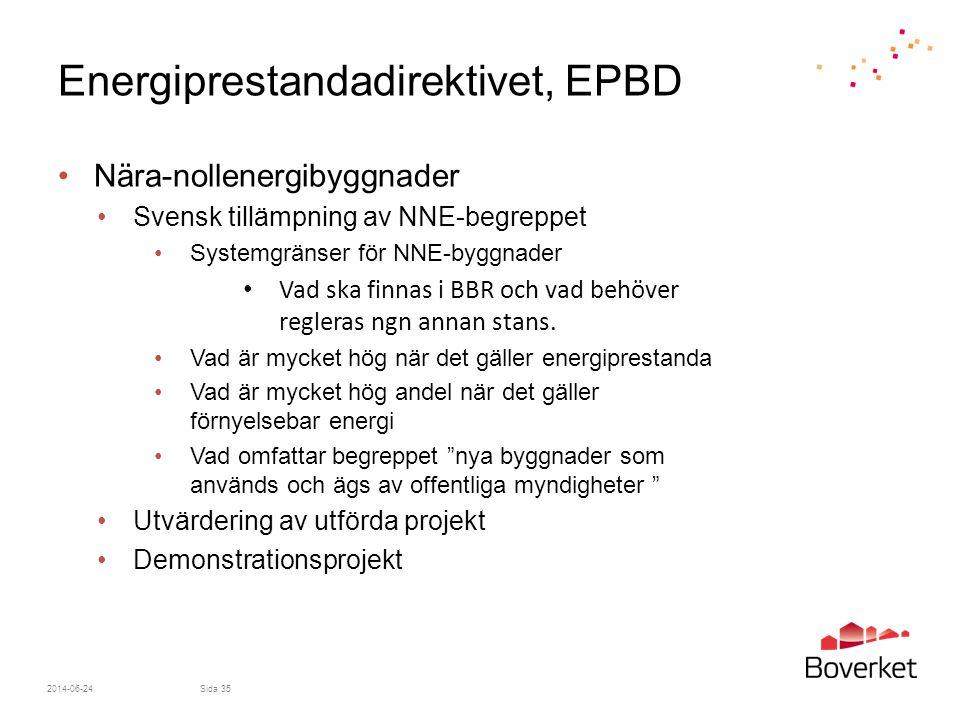 Energiprestandadirektivet, EPBD •Nära-nollenergibyggnader •Svensk tillämpning av NNE-begreppet •Systemgränser för NNE-byggnader • Vad ska finnas i BBR
