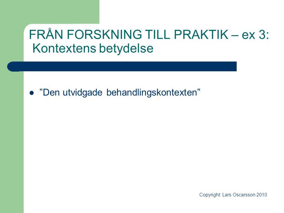 """FRÅN FORSKNING TILL PRAKTIK – ex 3: Kontextens betydelse  """"Den utvidgade behandlingskontexten"""" Copyright: Lars Oscarsson 2010"""