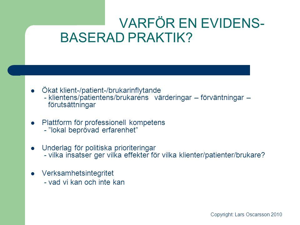 VARFÖR EN EVIDENS- BASERAD PRAKTIK?  Ökat klient-/patient-/brukarinflytande - klientens/patientens/brukarens värderingar – förväntningar – förutsättn