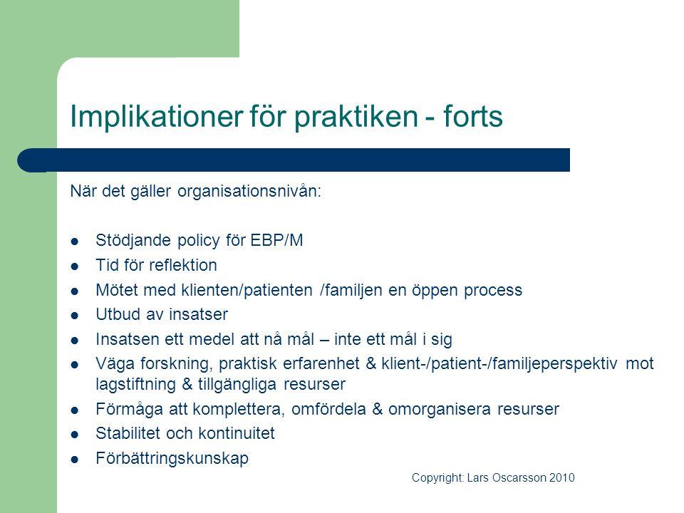 Implikationer för praktiken - forts När det gäller organisationsnivån:  Stödjande policy för EBP/M  Tid för reflektion  Mötet med klienten/patiente