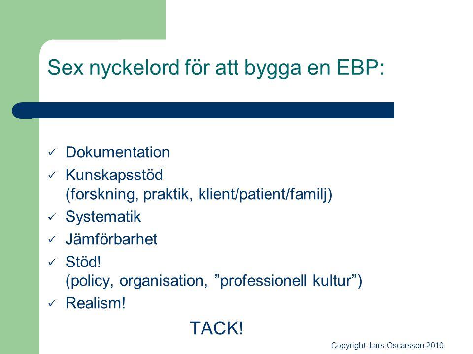 Sex nyckelord för att bygga en EBP:  Dokumentation  Kunskapsstöd (forskning, praktik, klient/patient/familj)  Systematik  Jämförbarhet  Stöd! (po