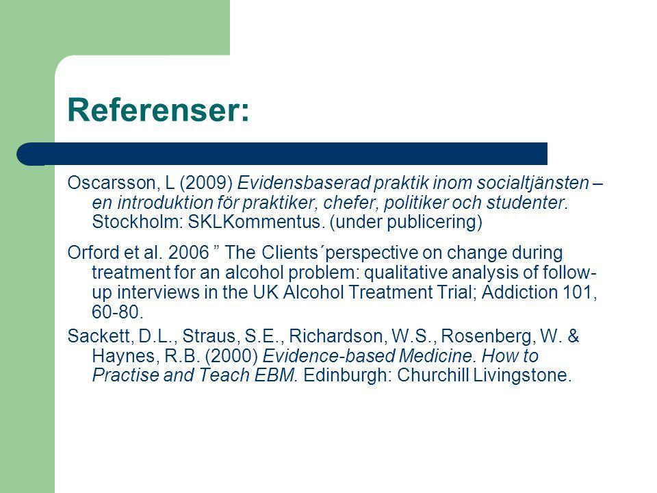 Referenser: Oscarsson, L (2009) Evidensbaserad praktik inom socialtjänsten – en introduktion för praktiker, chefer, politiker och studenter. Stockholm