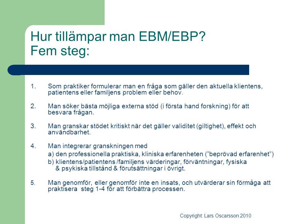 Hur tillämpar man EBM/EBP? Fem steg: 1.Som praktiker formulerar man en fråga som gäller den aktuella klientens, patientens eller familjens problem ell