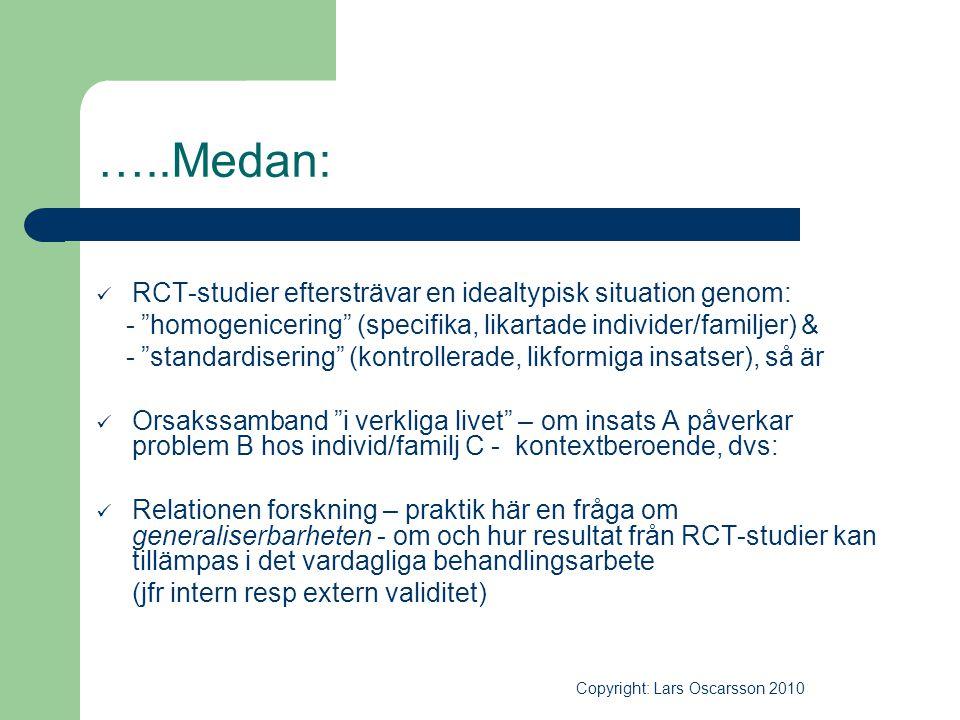 """…..Medan:  RCT-studier eftersträvar en idealtypisk situation genom: - """"homogenicering"""" (specifika, likartade individer/familjer) & - """"standardisering"""
