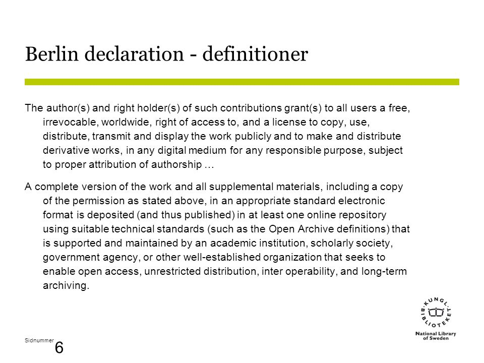 Sidnummer 6 Berlin declaration - definitioner The author(s) and right holder(s) of such contributions grant(s) to all users a free, irrevocable, world