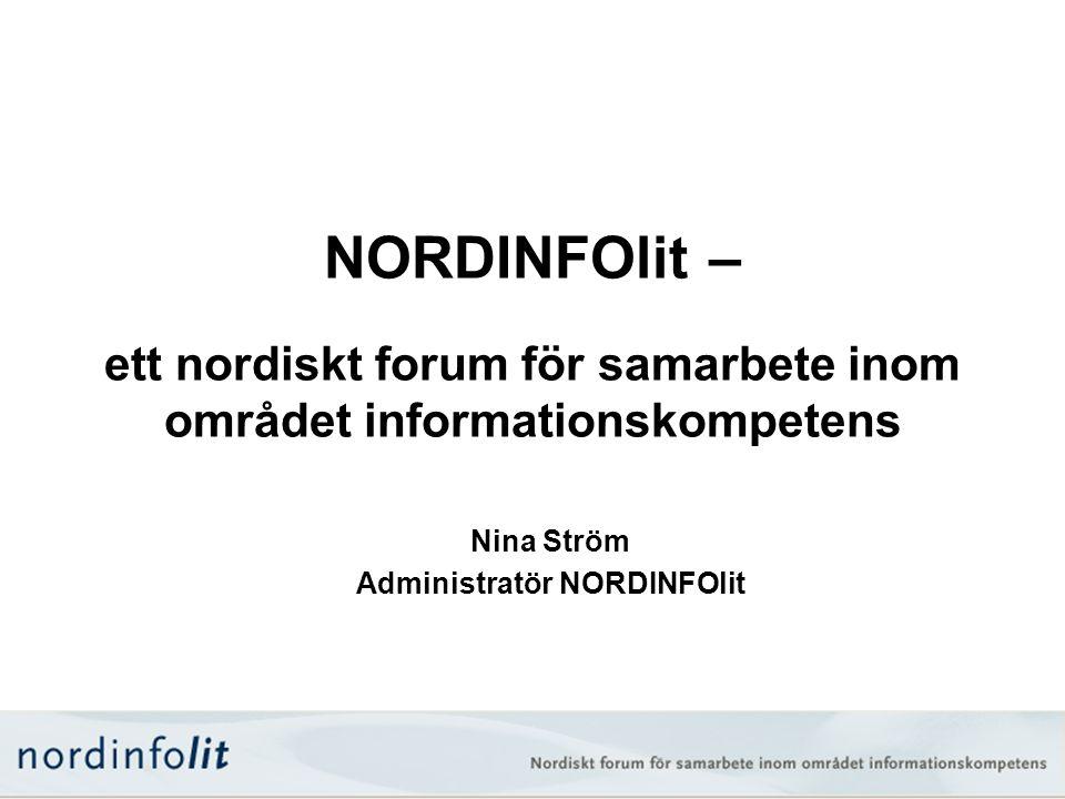 NORDINFOlit – ett nordiskt forum för samarbete inom området informationskompetens Nina Ström Administratör NORDINFOlit