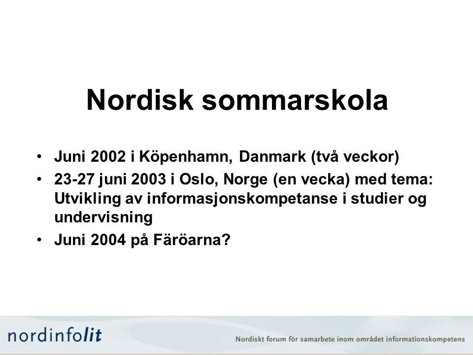 Nordisk sommarskola •Juni 2002 i Köpenhamn, Danmark (två veckor) •23-27 juni 2003 i Oslo, Norge (en vecka) med tema: Utvikling av informasjonskompetan