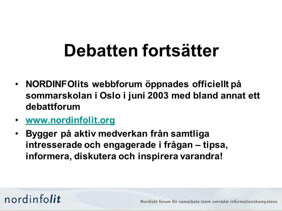 Debatten fortsätter •NORDINFOlits webbforum öppnades officiellt på sommarskolan i Oslo i juni 2003 med bland annat ett debattforum •www.nordinfolit.or