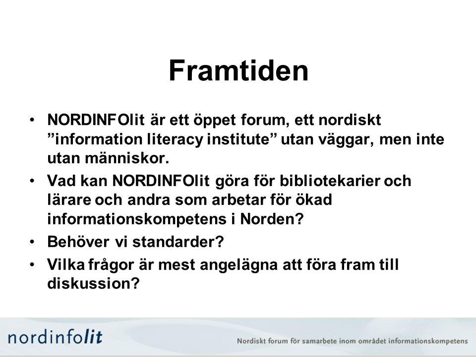 """Framtiden •NORDINFOlit är ett öppet forum, ett nordiskt """"information literacy institute"""" utan väggar, men inte utan människor. •Vad kan NORDINFOlit gö"""