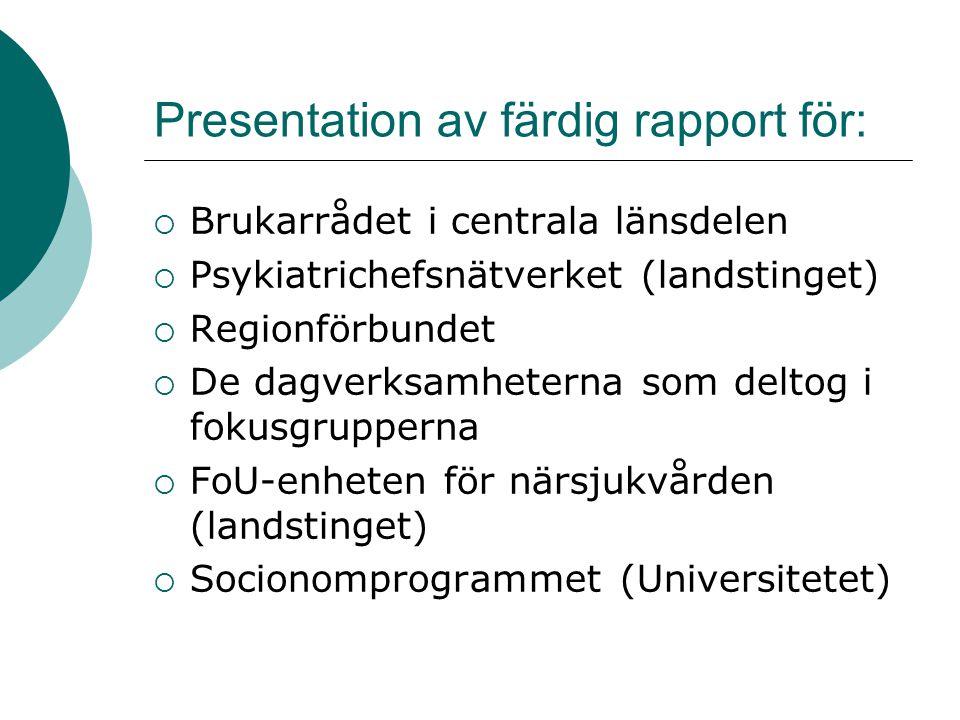 Presentation av färdig rapport för:  Brukarrådet i centrala länsdelen  Psykiatrichefsnätverket (landstinget)  Regionförbundet  De dagverksamhetern