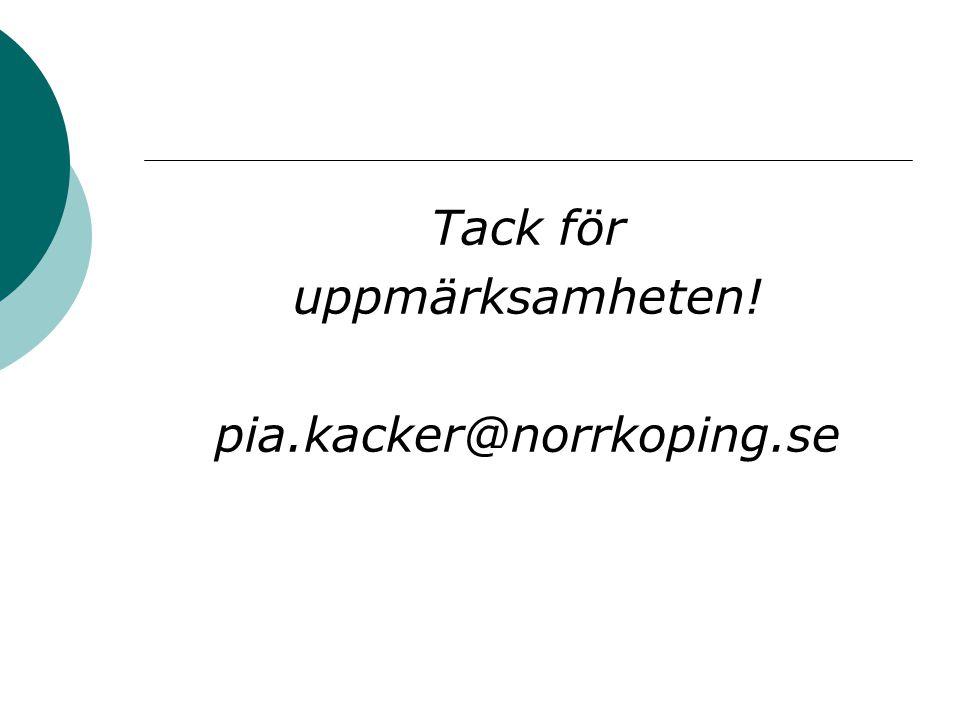 Tack för uppmärksamheten! pia.kacker@norrkoping.se