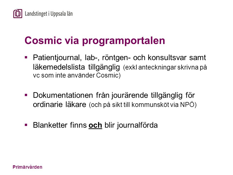 Primärvården Cosmic via programportalen  Patientjournal, lab-, röntgen- och konsultsvar samt läkemedelslista tillgänglig (exkl anteckningar skrivna p