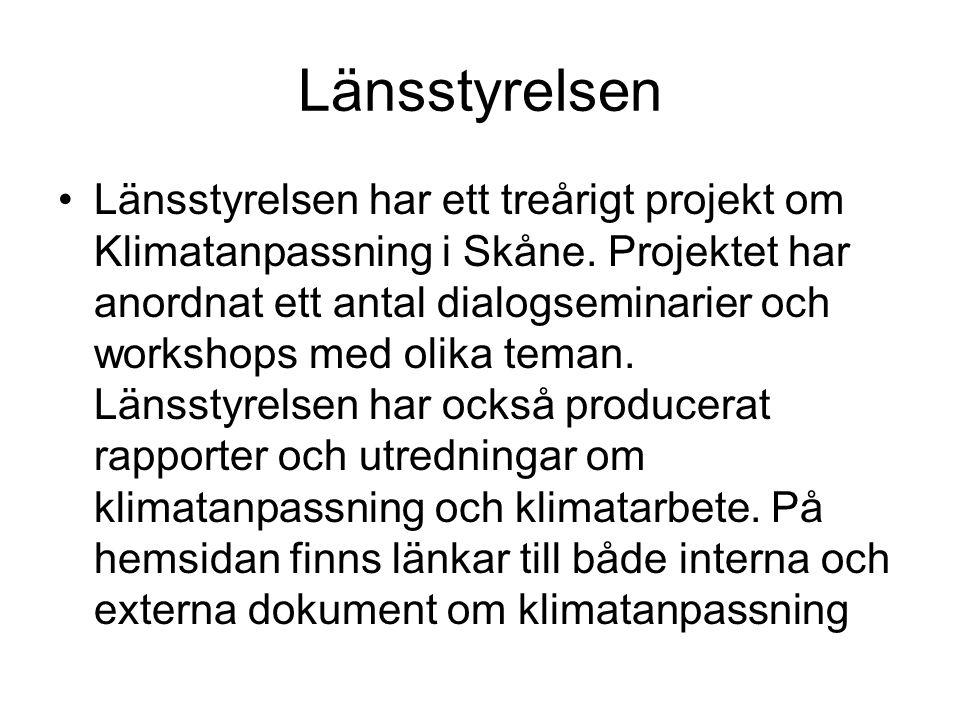 Länsstyrelsen •Länsstyrelsen har ett treårigt projekt om Klimatanpassning i Skåne. Projektet har anordnat ett antal dialogseminarier och workshops med