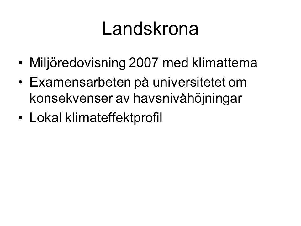 Landskrona •Miljöredovisning 2007 med klimattema •Examensarbeten på universitetet om konsekvenser av havsnivåhöjningar •Lokal klimateffektprofil