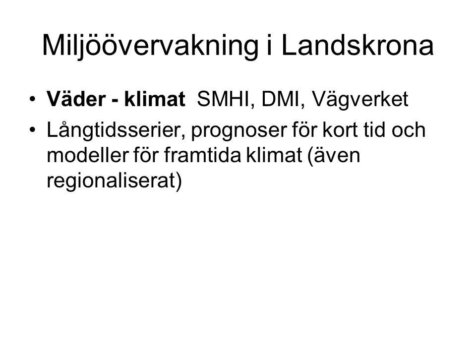 Miljöövervakning i Landskrona •Väder - klimat SMHI, DMI, Vägverket •Långtidsserier, prognoser för kort tid och modeller för framtida klimat (även regi