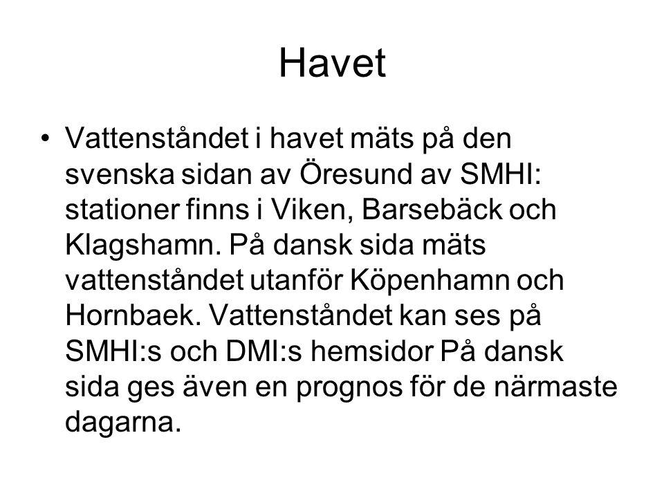 Havet •Vattenståndet i havet mäts på den svenska sidan av Öresund av SMHI: stationer finns i Viken, Barsebäck och Klagshamn. På dansk sida mäts vatten