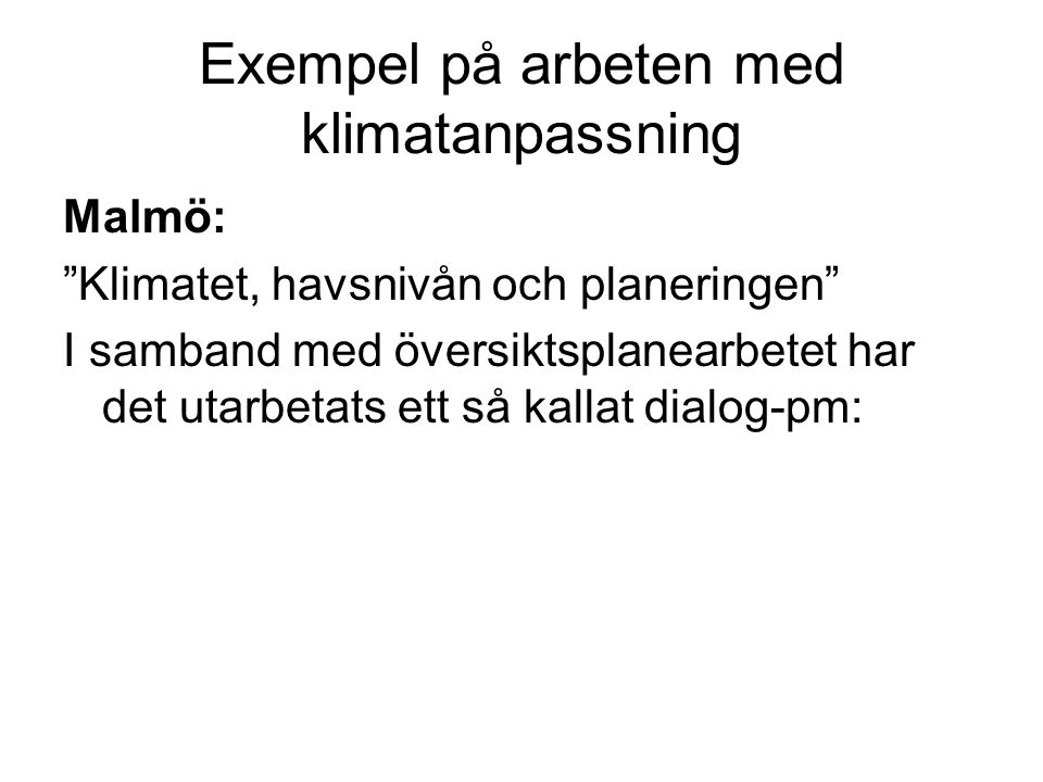 """Exempel på arbeten med klimatanpassning Malmö: """"Klimatet, havsnivån och planeringen"""" I samband med översiktsplanearbetet har det utarbetats ett så kal"""