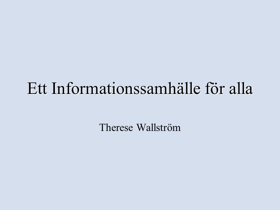 Ett Informationssamhälle för alla Therese Wallström