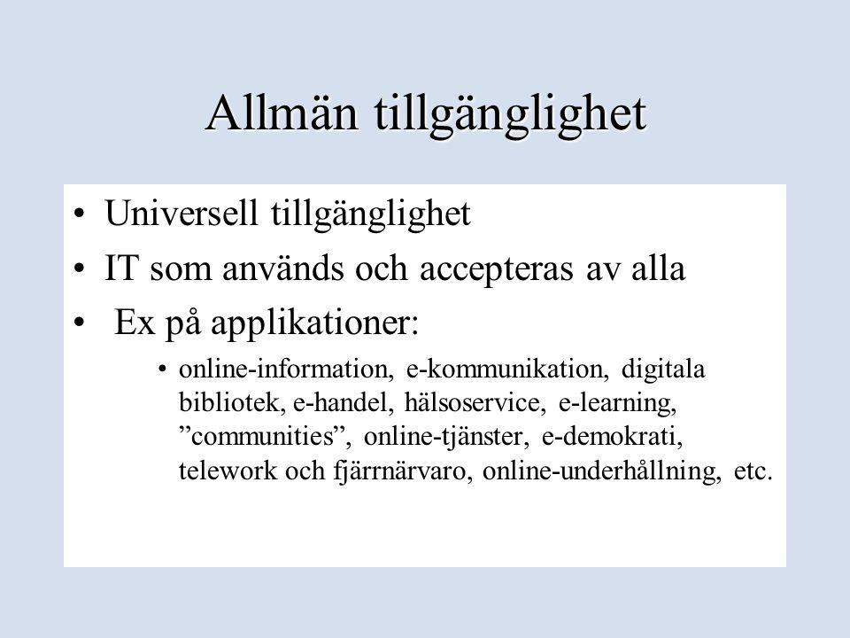 Allmän tillgänglighet •Universell tillgänglighet •IT som används och accepteras av alla • Ex på applikationer: •online-information, e-kommunikation, d