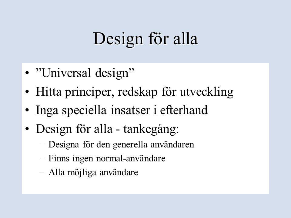 """Design för alla •""""Universal design"""" •Hitta principer, redskap för utveckling •Inga speciella insatser i efterhand •Design för alla - tankegång: –Desig"""