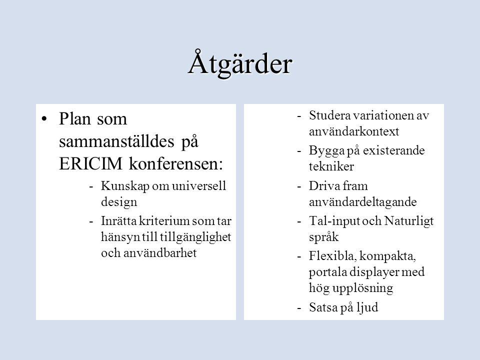 Åtgärder •Plan som sammanställdes på ERICIM konferensen: -Kunskap om universell design -Inrätta kriterium som tar hänsyn till tillgänglighet och använ