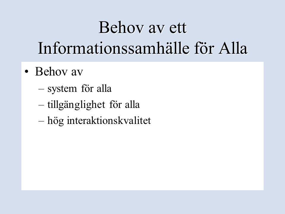 Behov av ett Informationssamhälle för Alla •Behov av –system för alla –tillgänglighet för alla –hög interaktionskvalitet