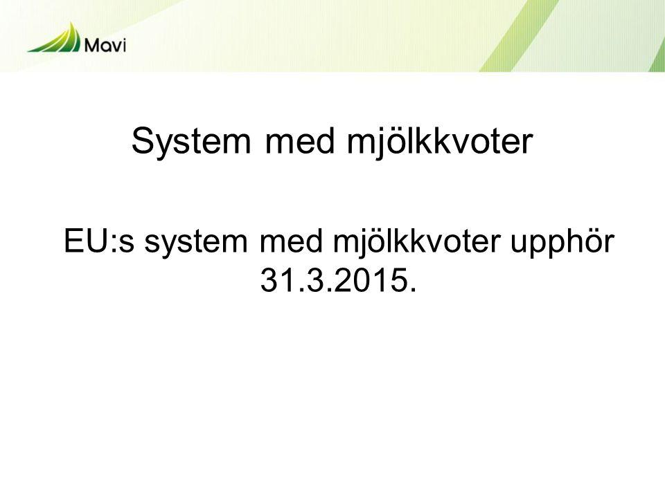 EU:s system med mjölkkvoter upphör 31.3.2015. System med mjölkkvoter