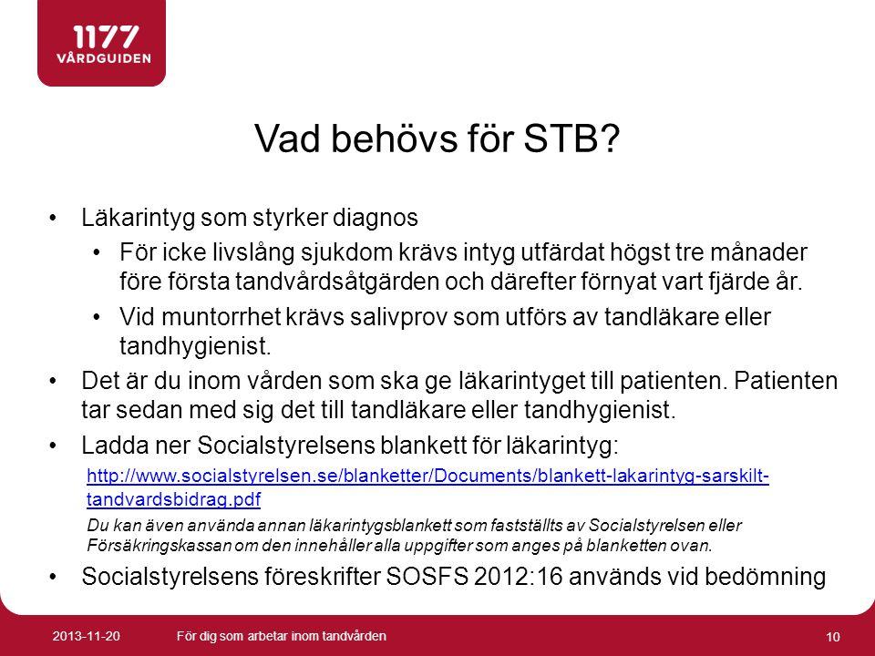 Vad behövs för STB? •Läkarintyg som styrker diagnos •För icke livslång sjukdom krävs intyg utfärdat högst tre månader före första tandvårdsåtgärden oc