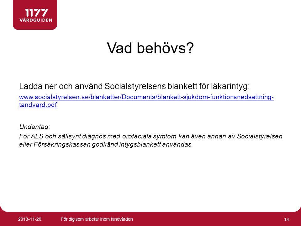 Vad behövs? Ladda ner och använd Socialstyrelsens blankett för läkarintyg: www.socialstyrelsen.se/blanketter/Documents/blankett-sjukdom-funktionsnedsa