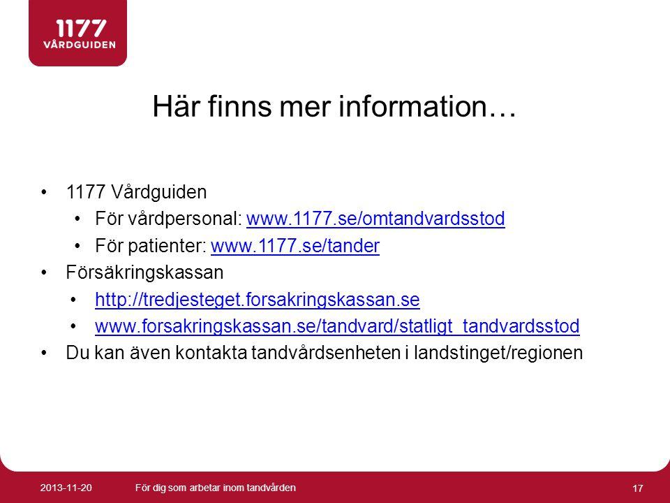 Här finns mer information… •1177 Vårdguiden •För vårdpersonal: www.1177.se/omtandvardsstodwww.1177.se/omtandvardsstod •För patienter: www.1177.se/tand