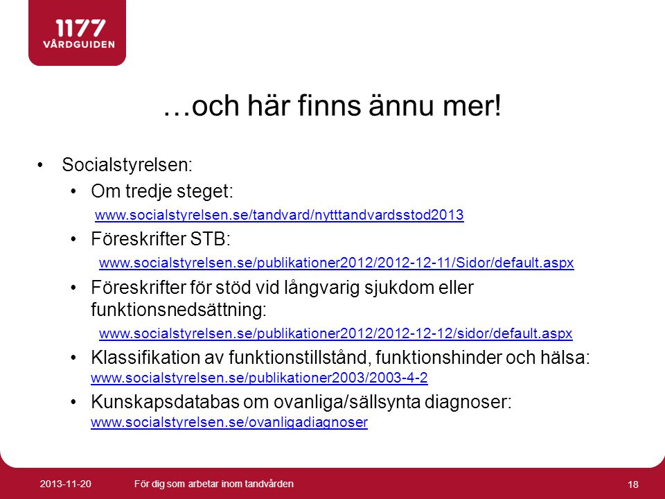 …och här finns ännu mer! •Socialstyrelsen: •Om tredje steget: www.socialstyrelsen.se/tandvard/nytttandvardsstod2013 •Föreskrifter STB: www.socialstyre