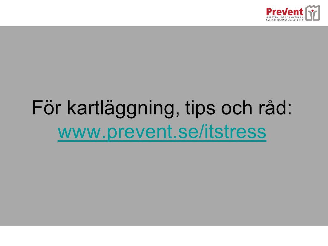 För kartläggning, tips och råd: www.prevent.se/itstress