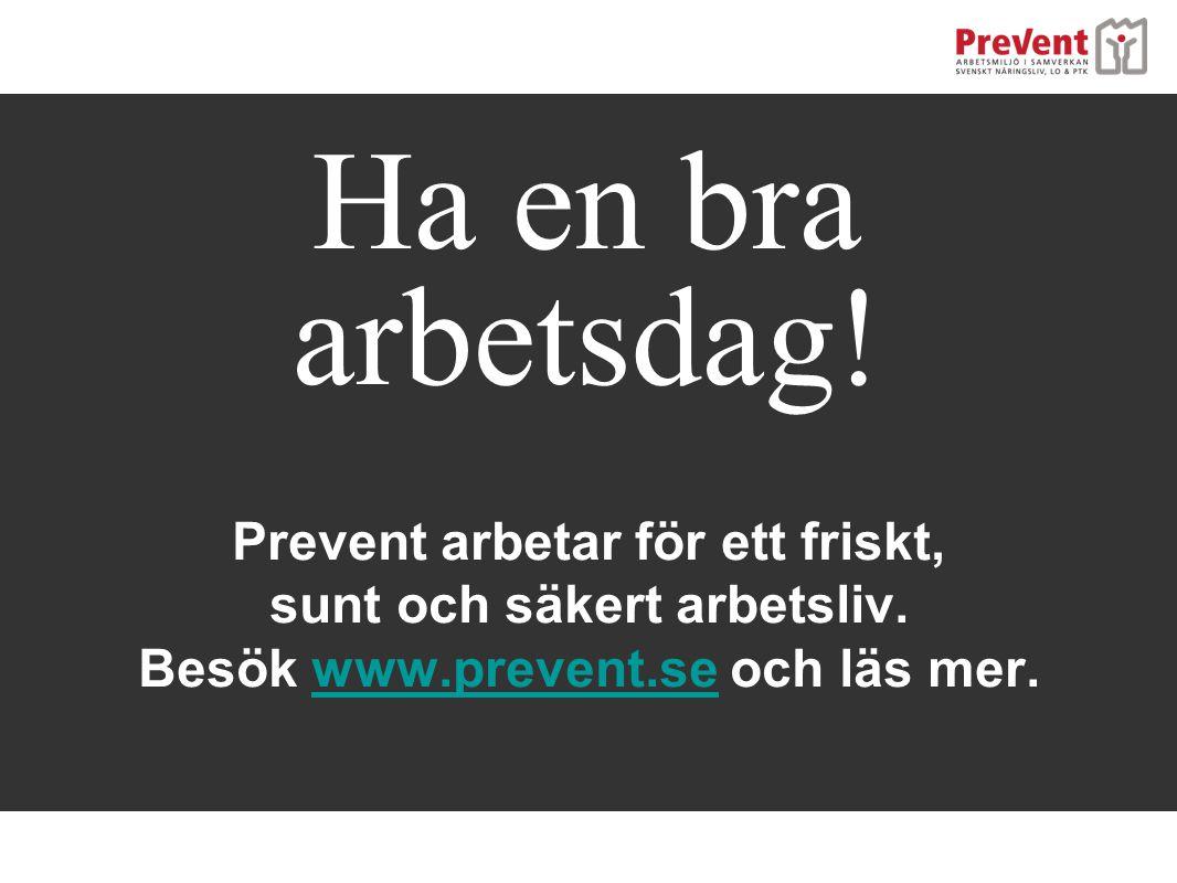 Ha en bra arbetsdag.Prevent arbetar för ett friskt, sunt och säkert arbetsliv.