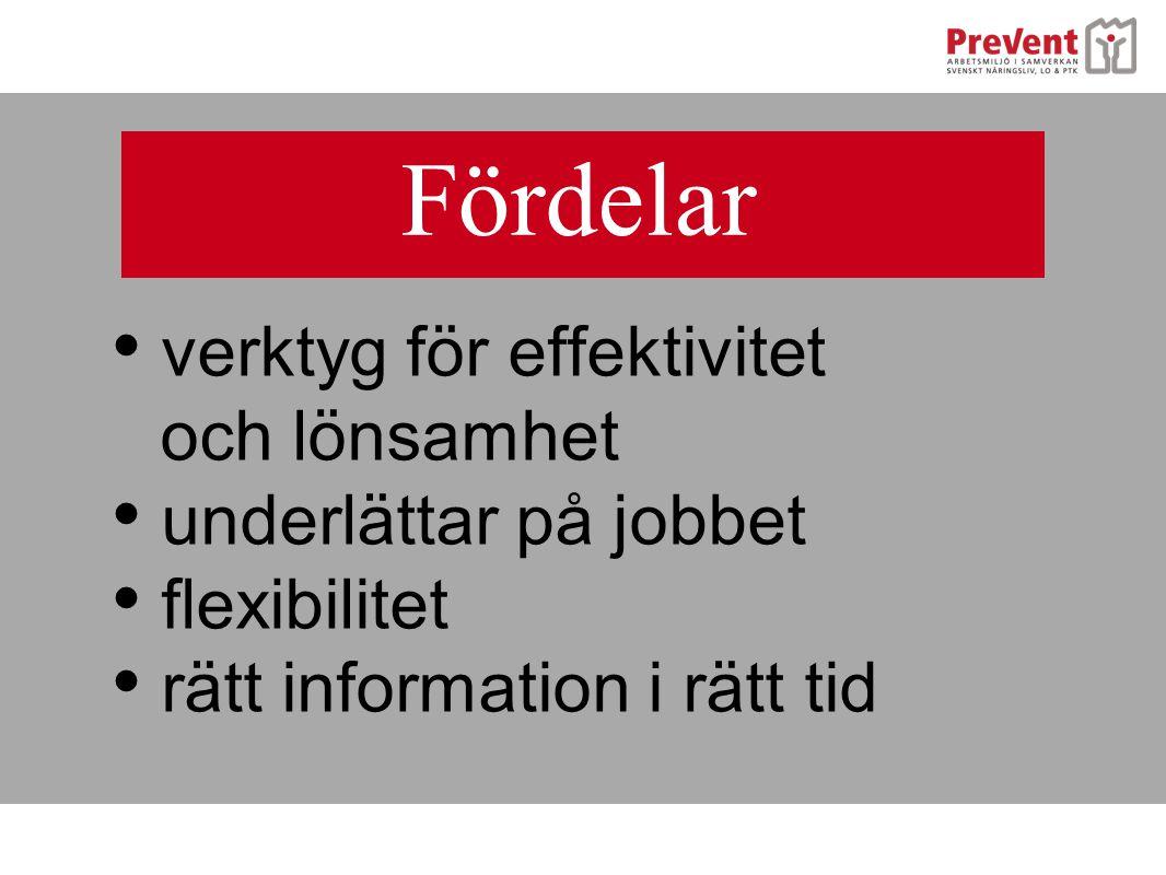 • verktyg för effektivitet och lönsamhet • underlättar på jobbet • flexibilitet • rätt information i rätt tid Fördelar