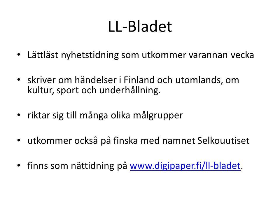LL-Bladet • Lättläst nyhetstidning som utkommer varannan vecka • skriver om händelser i Finland och utomlands, om kultur, sport och underhållning.