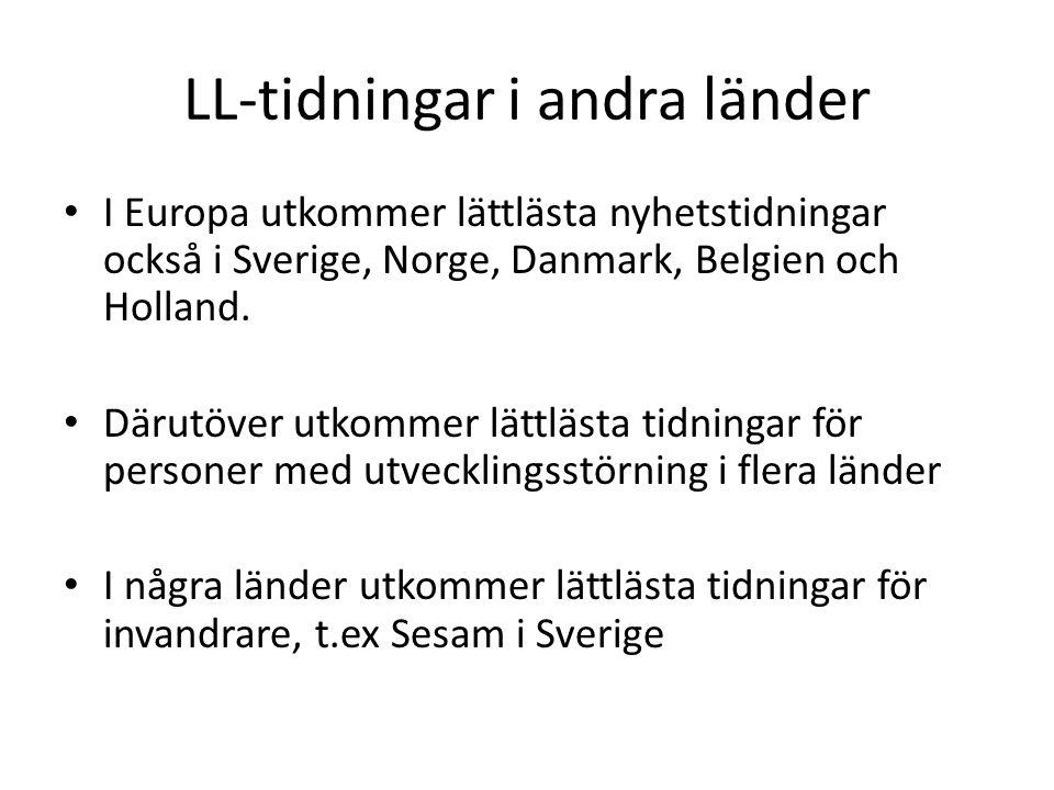 LL-tidningar i andra länder • I Europa utkommer lättlästa nyhetstidningar också i Sverige, Norge, Danmark, Belgien och Holland.